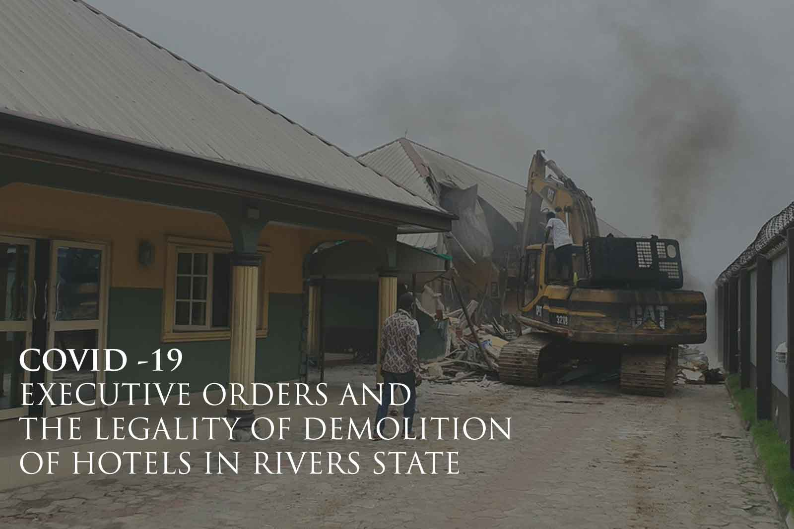 COVID -19, EXECUTIVE ORDERS AND THE LEGALITY OF DEMOLITION OF HOTELS IN RIVERS STATE