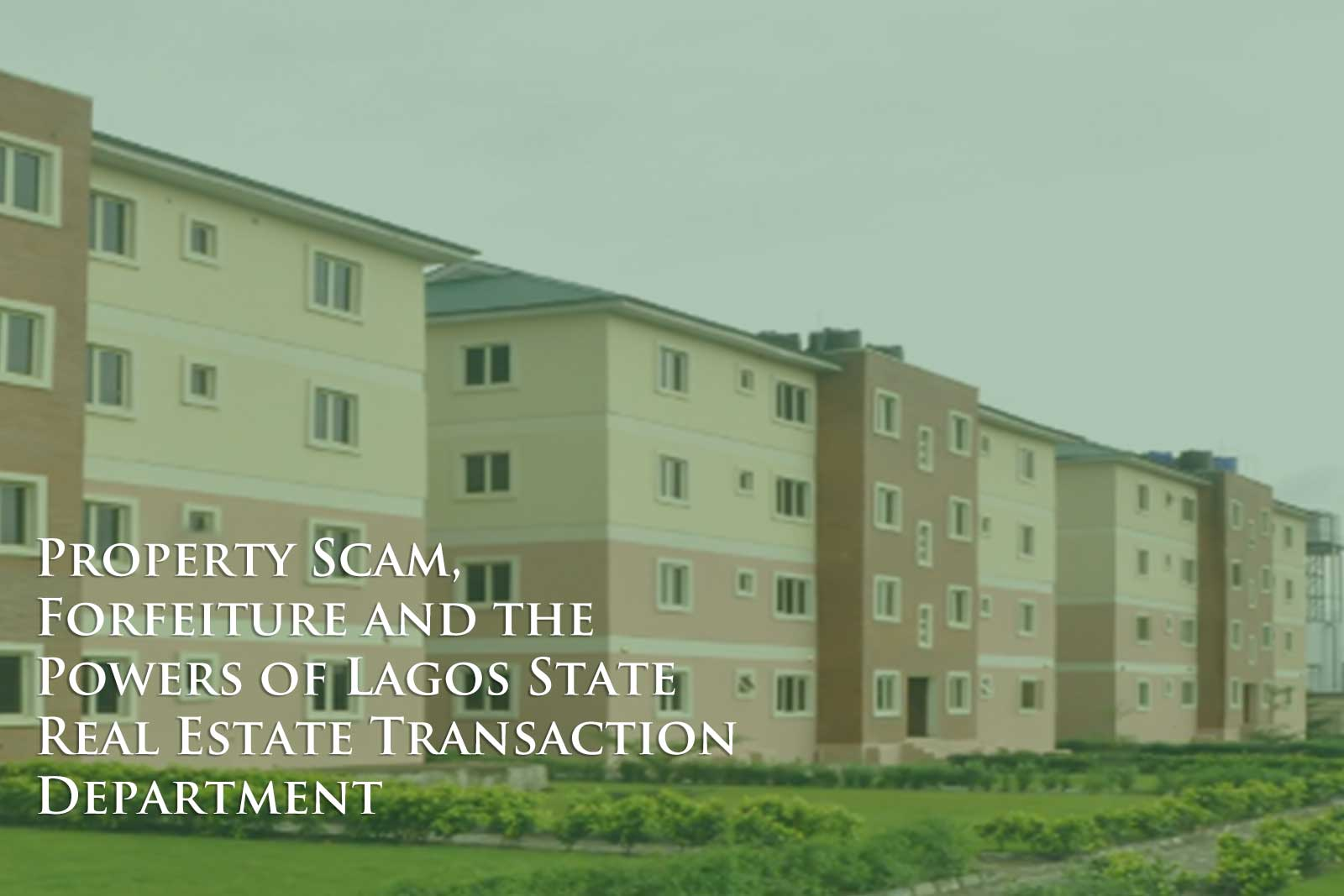 Property Scam, Forfeiture and the Powers of Lagos State Real Estate Transaction Department