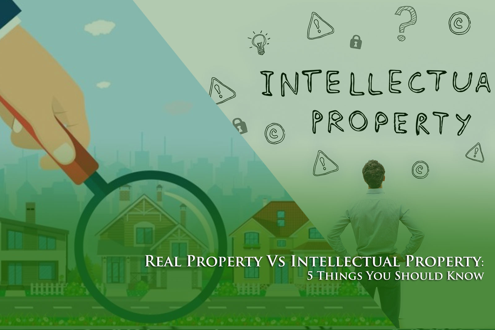 Real Property Vs Intellectual Property: 5 Things You Should Know About Intellectual Property