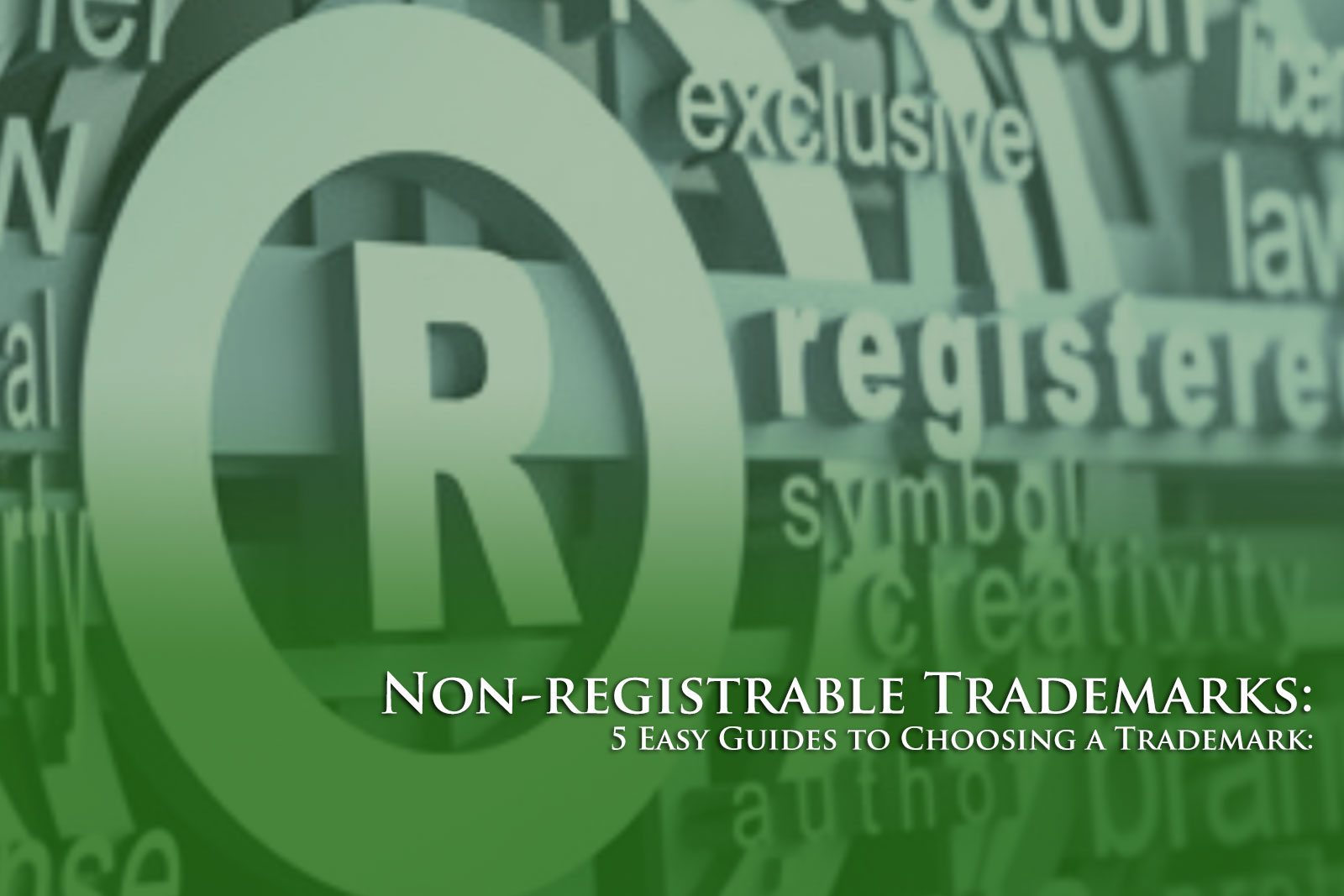 Non-registrable Trademarks: 5 Easy Guides to Choosing a Trademark