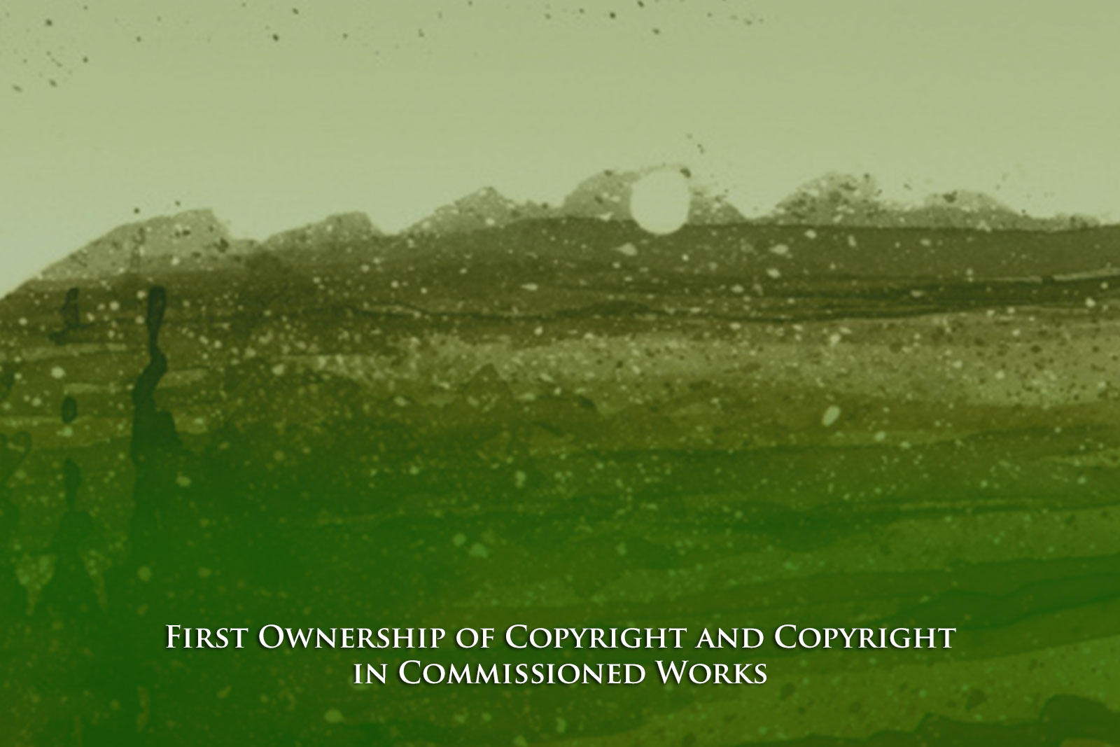 First Ownership of Copyright and Copyright in Commissioned Works